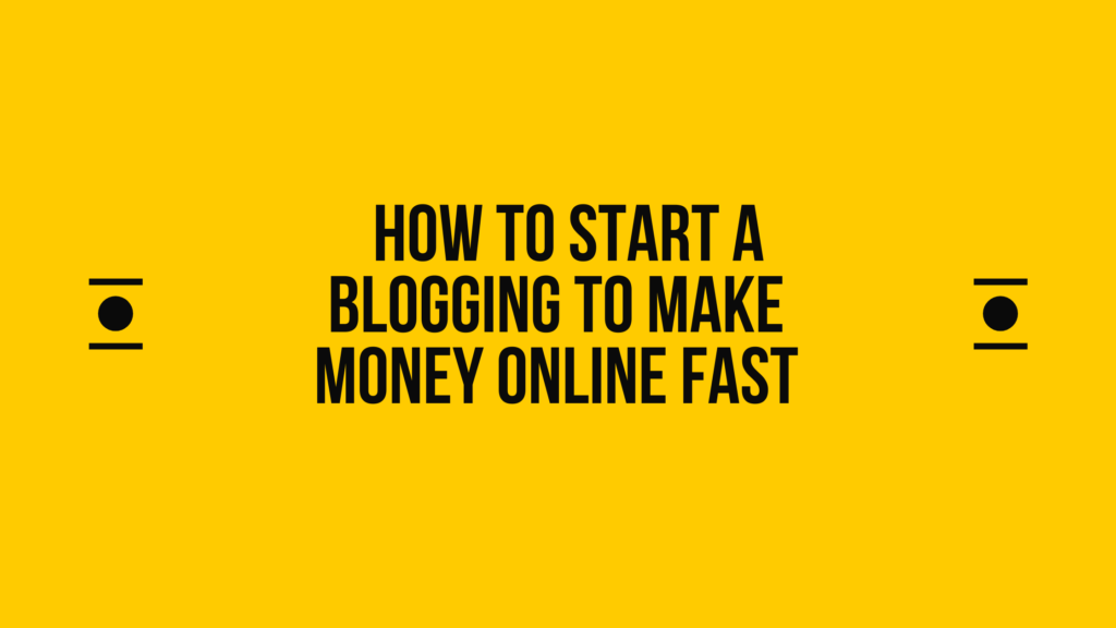 How to Start a Blogging to Make Money Online fast in 2021